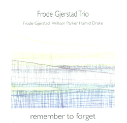 Gjerstad, Frode / Parker, William / Drake, Hamid: Remember To Forget (Circulasione)
