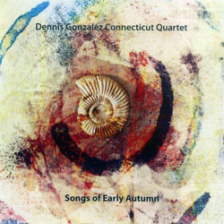 Gonzalez, Dennis: Songs Of Early Autumn (NoBusiness)