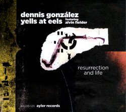 Gonzalez Yells at Eels, Dennis: Resurrection and Life (Ayler)