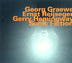 Graewe, Georg / Reijseger, Ernst / Hemingway, Gerry: Sonic Fiction (Hatology)