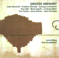 Grosse Abfahrt: Everything That Disappears (Emanem)