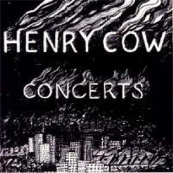 Henry Cow: Concerts [remastered] (Recommended Records)