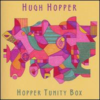 Hopper, Hugh: Hopper Tunity Box