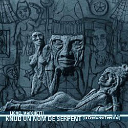 Marchetti, Lionel: Knud un Nom de Serpent (Le Cercle des Entrailles) <i>[Used Item]</i> (Intransitive Recordings)