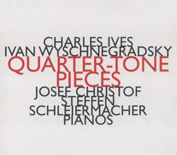Ives, Charles / Ivan Wyschnegradsky: Quarter-Tone Pieces (Hat [now] ART)
