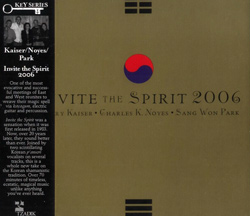 Kaiser, Henry, Noyes, Charles K., & Park, Sang-Won: Invite The Spirit 20Th Anniversary Edition