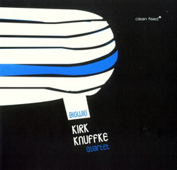 Knuffke Quartet, Kirk : Big Wig (Clean Feed)