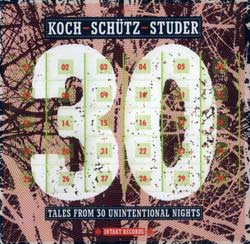 Koch / Schutz / Studer: Tales From 30 Unintentional Nights (Intakt)
