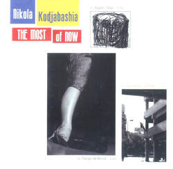 Kodjabashia, Nikola: The Most Of Now (Recommended Records)