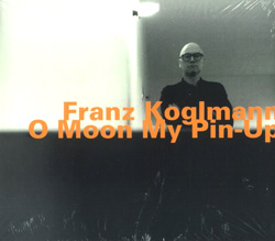 Koglmann, Franz: O Moon My Pin-Up (Hatology)