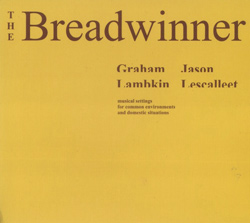 Lambkin, Graham  / Lescalleet, Jason: The Breadwinner (erstwhile)