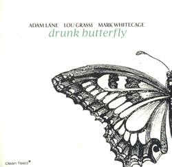 Lane / Grassi / Whitecage: Drunk Butterfly (Clean Feed)