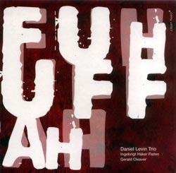 Levin, Daniel Trio: Fuhuffah (Clean Feed)