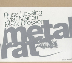 Lossing, Russ / Maneri, Mat / Dresser, Mark: Metal Rat (Clean Feed)