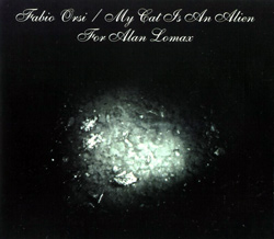 Orsi, Fabio / My Cat Is An Alien: For Alan Lomax
