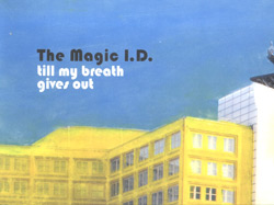 Magic I.D., The : till my breath gives out [VINYL] (erstwhile)