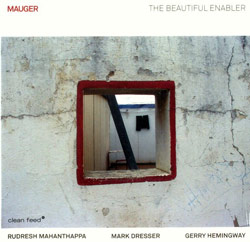 Mauger (Mahanthappa / Dresser / Hemingway): The Beautiful Enabler (Clean Feed)