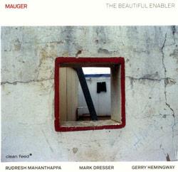Mauger (Mahanthappa / Dresser / Hemingway): The Beautiful Enabler