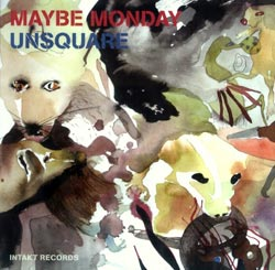 Maybe Monday: Unsquare (Intakt)