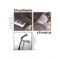 Thollem  / Rivera: I'll Meet You Halfway Out In The Middle Of It All (Thollem)