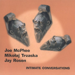 McPhee, Joe / Trzaska, Mikolaj / Rosen, Jay: Intimate Conversations (Not Two Records)