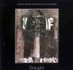 Mezei, Szilard International Ensemble: Draught