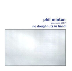 Minton, Phil: No Doughnuts in Hand - 37 Solo Vocal Improvisations