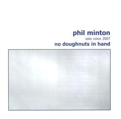 Minton, Phil: No Doughnuts in Hand - 37 Solo Vocal Improvisations