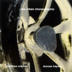 Mitchell, Matthew / Duncan Haynes: The Urban Choreographic  <i>[Used Item]</i>