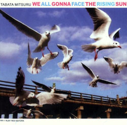 Mitsuru, Tabata: We All Gonna Face The Rising Sun