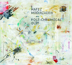 Modirzadeh, Hafez: Post-Chromodal Out! (Pi Recordings)