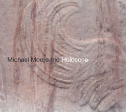 Moore Trio, Michael : Holocene