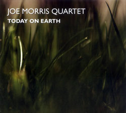 Morris Quartet, Joe: Today On Earth