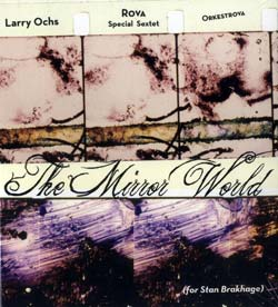 Ochs, Larry / Rova Special Sextet / OrkestRova: The Mirror World (for Stan Brakhage) (Metalanguage)