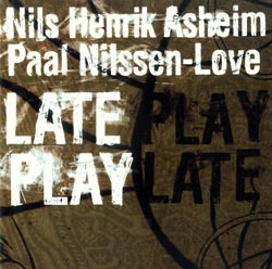 Asheim, Nils Henrik / Nilssen-Love, Paal: Late Play
