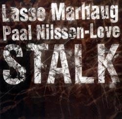 Marhaug, Lasse / Nilssen-Love, Paal: Stalk