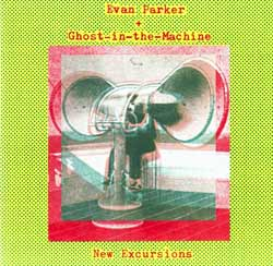 Parker, Evan / Ghost in the Machine: New Excursions (Ninth World)