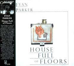Parker, Evan: House Full Of Floors (Tzadik)