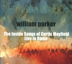 Parker, William : The Inside Songs Of Curtis Mayfield - Live in Rome (RAI Trade)