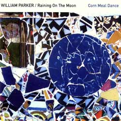 Parker, William / Raining On The Moon: Corn Meal Dance (Aum Fidelity)