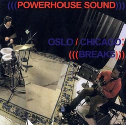 Powerhouse Sound: Oslo / Chicago: Breaks (Atavistic)