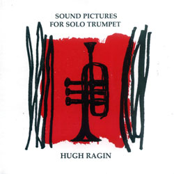 Ragin, Hugh: Sound Pictures for Solo Trumpet