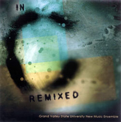 GVSU New Music Ensemble + Various Artists: In C Remixed (Innova)