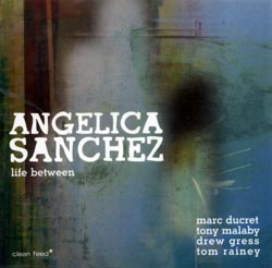 Sanchez, Angelica: Life Between (Clean Feed)