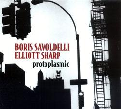 Savoldelli, Boris & Elliott Sharp: Protoplasmic