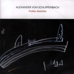 Schlippenbach, Alexander Von: Friulian Sketches