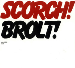 Scorch Trio: Brolt (Rune Grammofon)