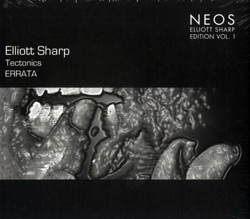 Sharp, Elliott : Tectonics Errata Vol. 1 (NEOS Music)