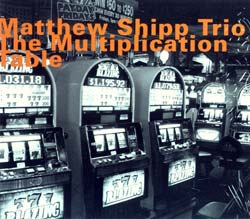 Shipp, Matthew Trio: The Multiplication Table (re-issue) (Hatology)