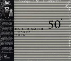 Smith / Ibarra / Zorn: 50th Birthday Celebration Volume Eight